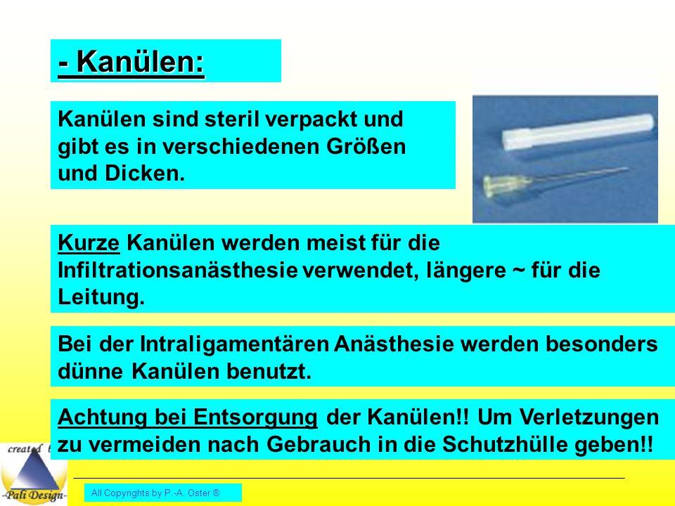 All Copyrights by P.-A. Oster ® - Kanülen: Kanülen sind steril verpackt und gibt es in verschiedenen Größen und Dicken. Kurze Kanülen werden meist für