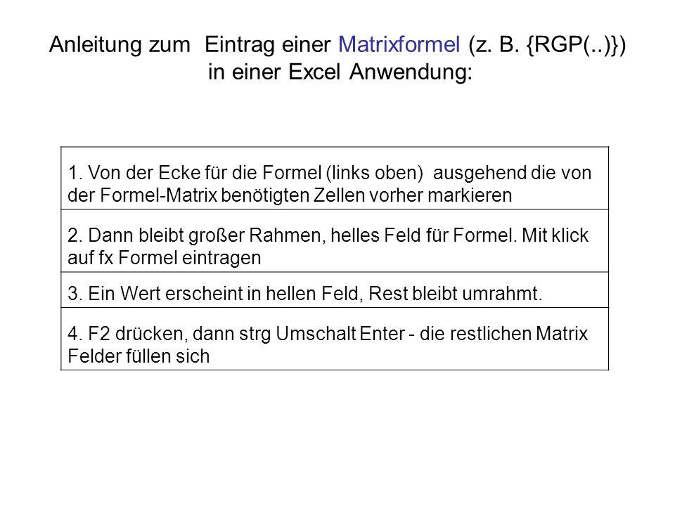 Anleitung zum Eintrag einer Matrixformel (z. B. {RGP(..)}) in einer Excel Anwendung: 1. Von der Ecke für die Formel (links oben) ausgehend die von der