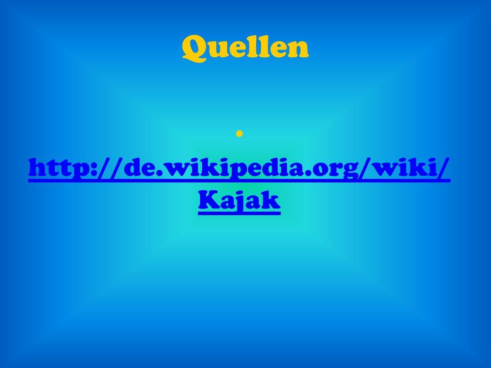 Quellen http://de.wikipedia.org/wiki/ Kajak http://de.wikipedia.org/wiki/ Kajak