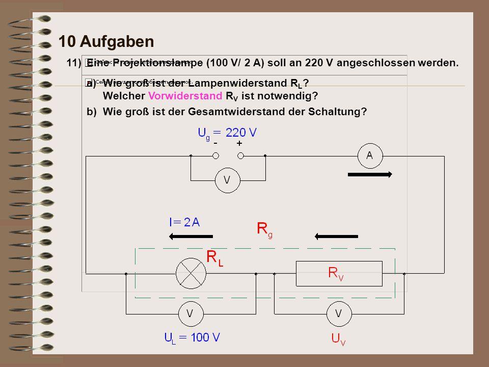 Antwort: 11)Eine Projektionslampe (100 V/ 2 A) soll an 220 V angeschlossen werden.