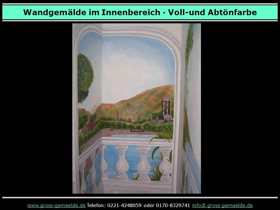 Wandgemälde im Innenbereich · Voll-und Abtönfarbe www.gross-gemaelde.dewww.gross-gemaelde.de Telefon: 0221-4248059 oder 0170-8329741 info@ gross-gemaelde.deinfo@ gross-gemaelde.de