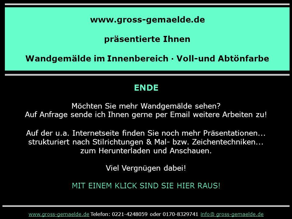 www.gross-gemaelde.de präsentierte Ihnen Wandgemälde im Innenbereich · Voll-und Abtönfarbe ENDE Möchten Sie mehr Wandgemälde sehen.