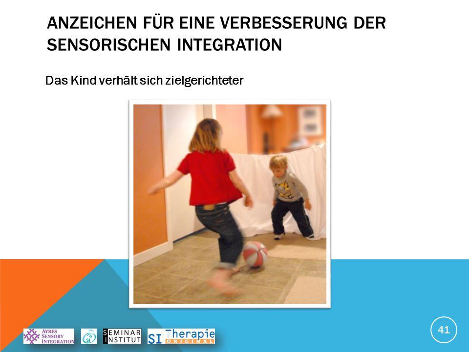 ANZEICHEN FÜR EINE VERBESSERUNG DER SENSORISCHEN INTEGRATION Das Kind stellt sich Herausforderungen 42
