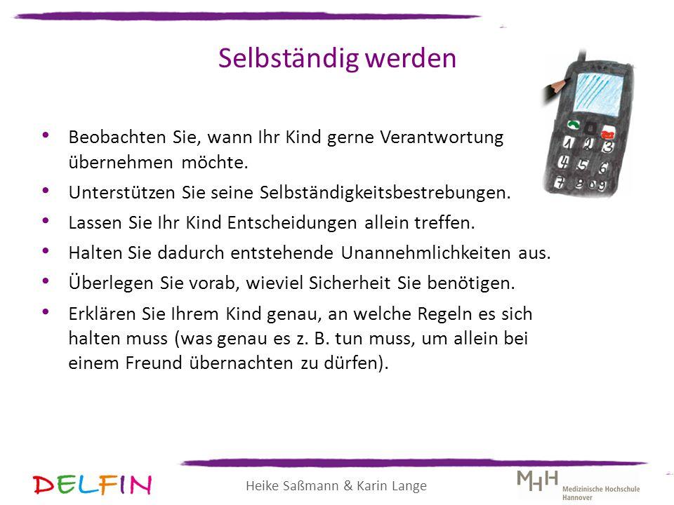 Heike Saßmann & Karin Lange Selbständig werden Beobachten Sie, wann Ihr Kind gerne Verantwortung übernehmen möchte. Unterstützen Sie seine Selbständig