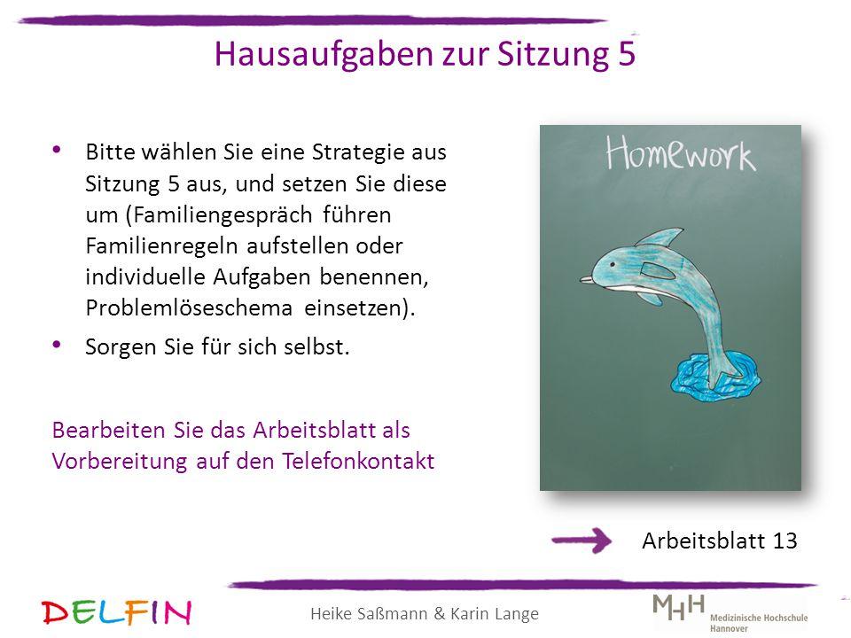 Heike Saßmann & Karin Lange Hausaufgaben zur Sitzung 5 Bitte wählen Sie eine Strategie aus Sitzung 5 aus, und setzen Sie diese um (Familiengespräch fü