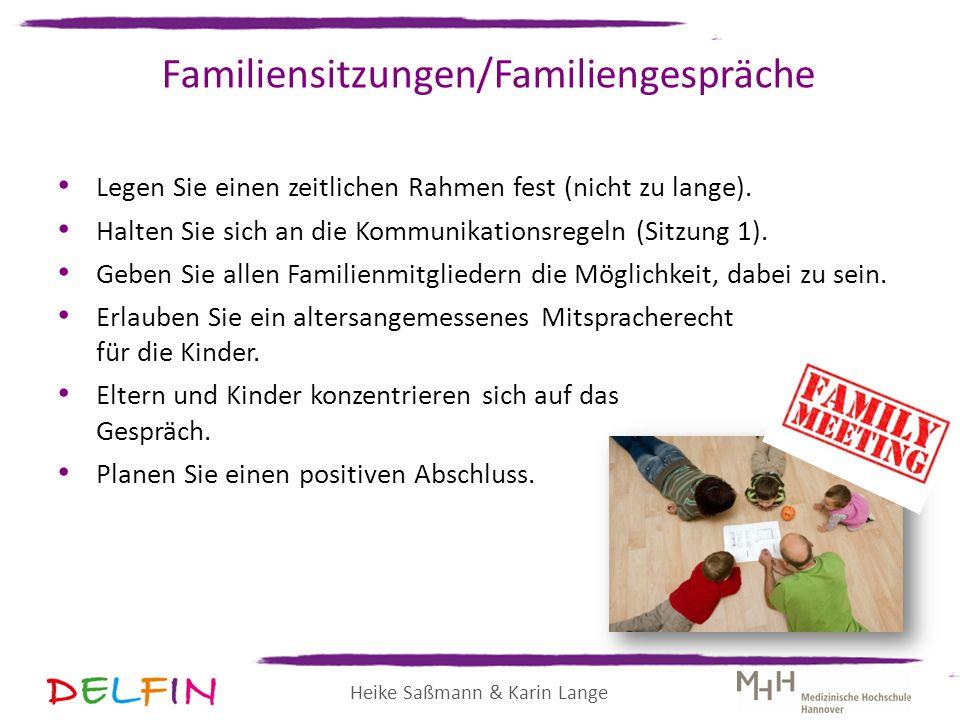 Heike Saßmann & Karin Lange Familiensitzungen/Familiengespräche Legen Sie einen zeitlichen Rahmen fest (nicht zu lange). Halten Sie sich an die Kommun