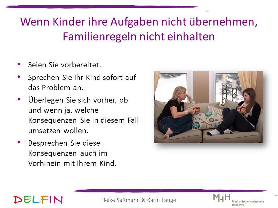 Heike Saßmann & Karin Lange Wenn Kinder ihre Aufgaben nicht übernehmen, Familienregeln nicht einhalten Seien Sie vorbereitet. Sprechen Sie Ihr Kind so