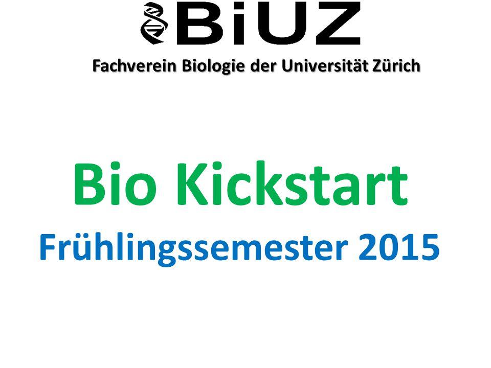 Fachverein Biologie der Universität Zürich Fachverein Biologie der Universität Zürich Bio Kickstart Frühlingssemester 2015