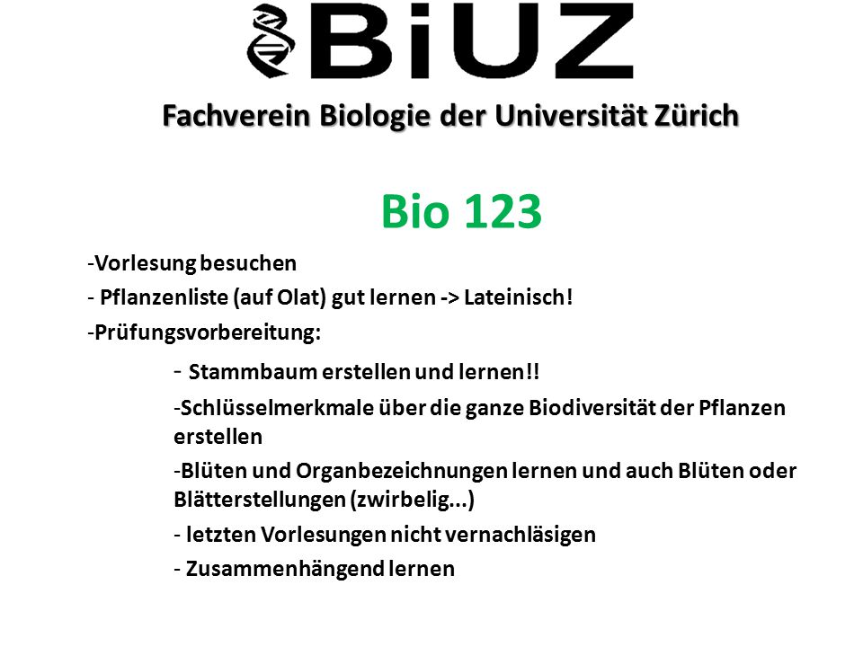 Fachverein Biologie der Universität Zürich Fachverein Biologie der Universität Zürich Bio 123 -Vorlesung besuchen - Pflanzenliste (auf Olat) gut lerne