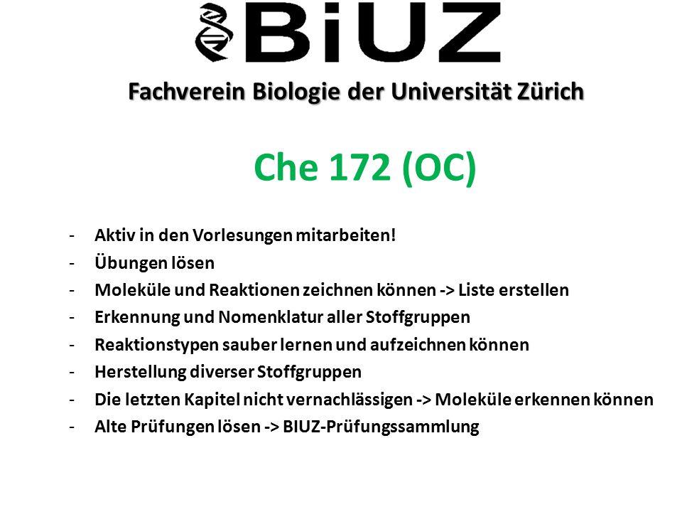 Fachverein Biologie der Universität Zürich Fachverein Biologie der Universität Zürich Che 172 (OC) -Aktiv in den Vorlesungen mitarbeiten! -Übungen lös