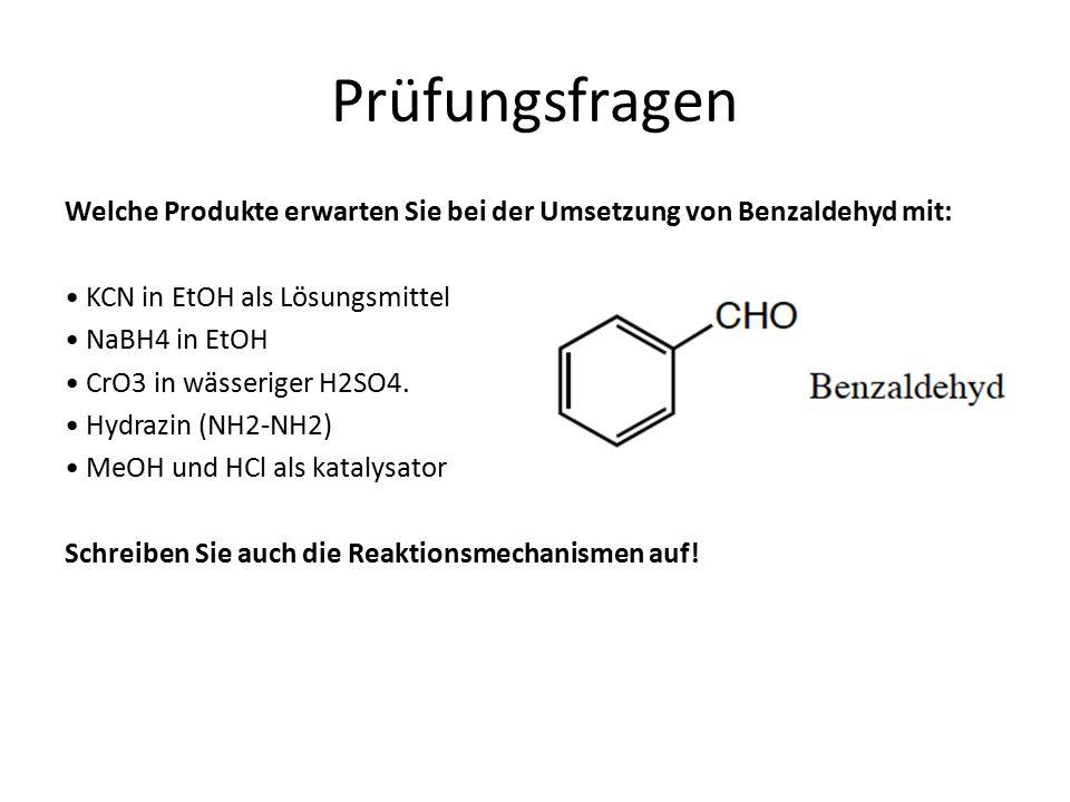 Welche Produkte erwarten Sie bei der Umsetzung von Benzaldehyd mit: KCN in EtOH als Lösungsmittel NaBH4 in EtOH CrO3 in wässeriger H2SO4. Hydrazin (NH
