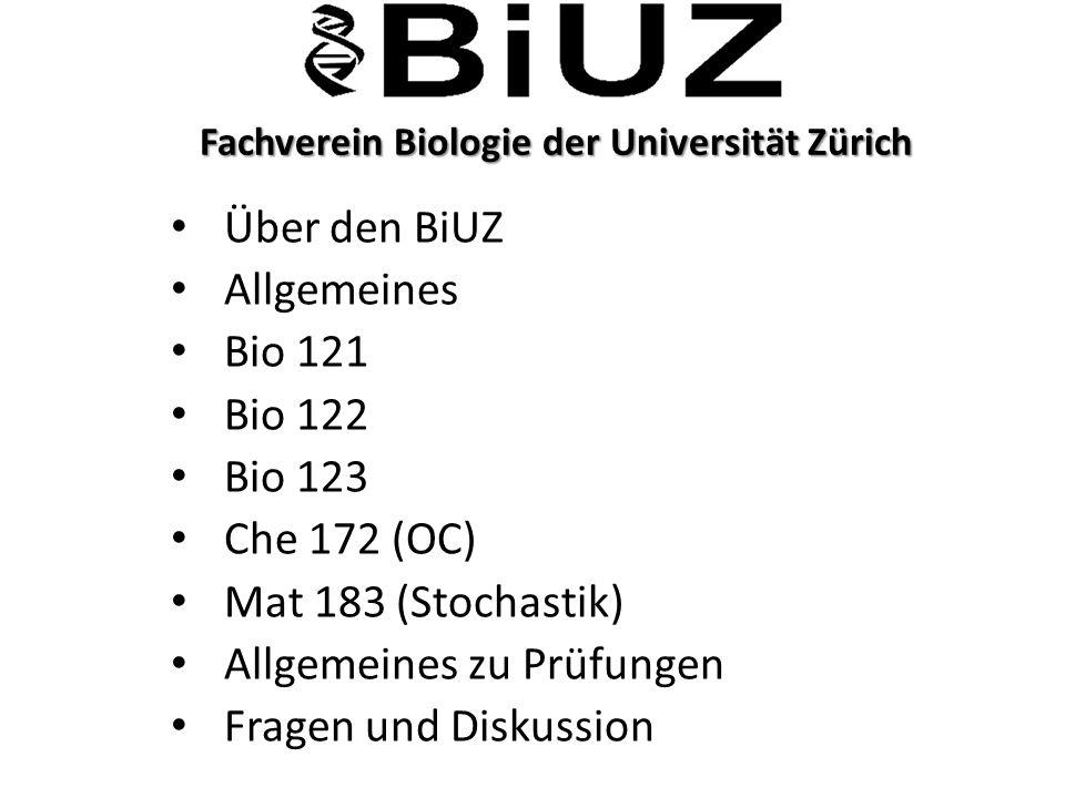 Fachverein Biologie der Universität Zürich Fachverein Biologie der Universität Zürich Über den BiUZ Allgemeines Bio 121 Bio 122 Bio 123 Che 172 (OC) M