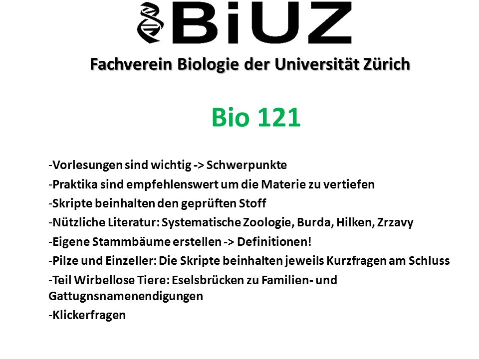 Fachverein Biologie der Universität Zürich Fachverein Biologie der Universität Zürich Bio 121 -Vorlesungen sind wichtig -> Schwerpunkte -Praktika sind