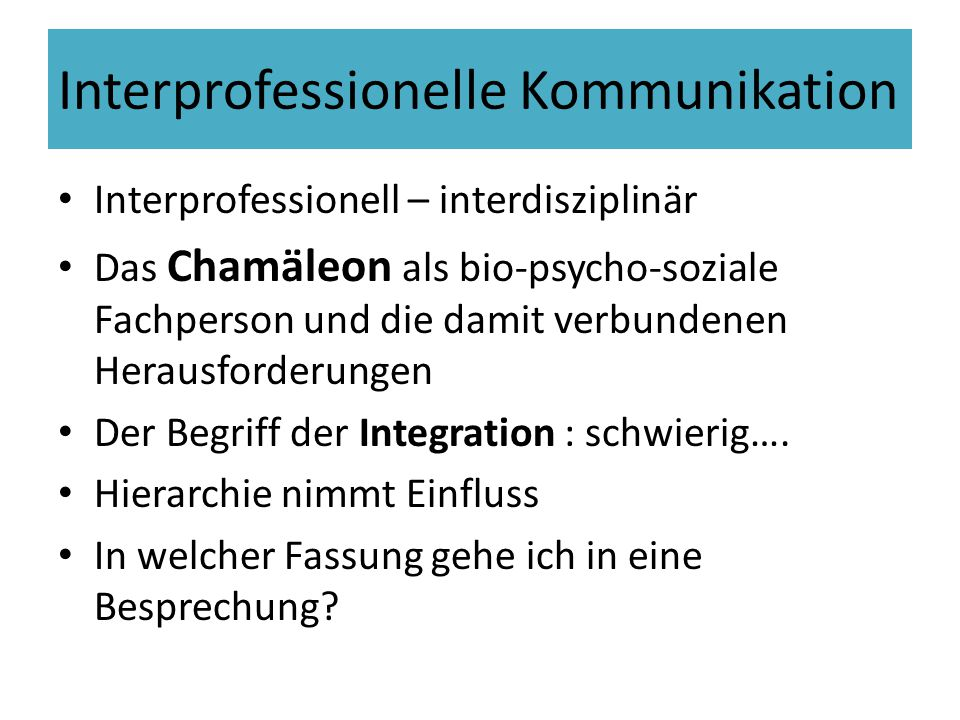 Interprofessionelle Kommunikation Interprofessionell – interdisziplinär Das Chamäleon als bio-psycho-soziale Fachperson und die damit verbundenen Hera