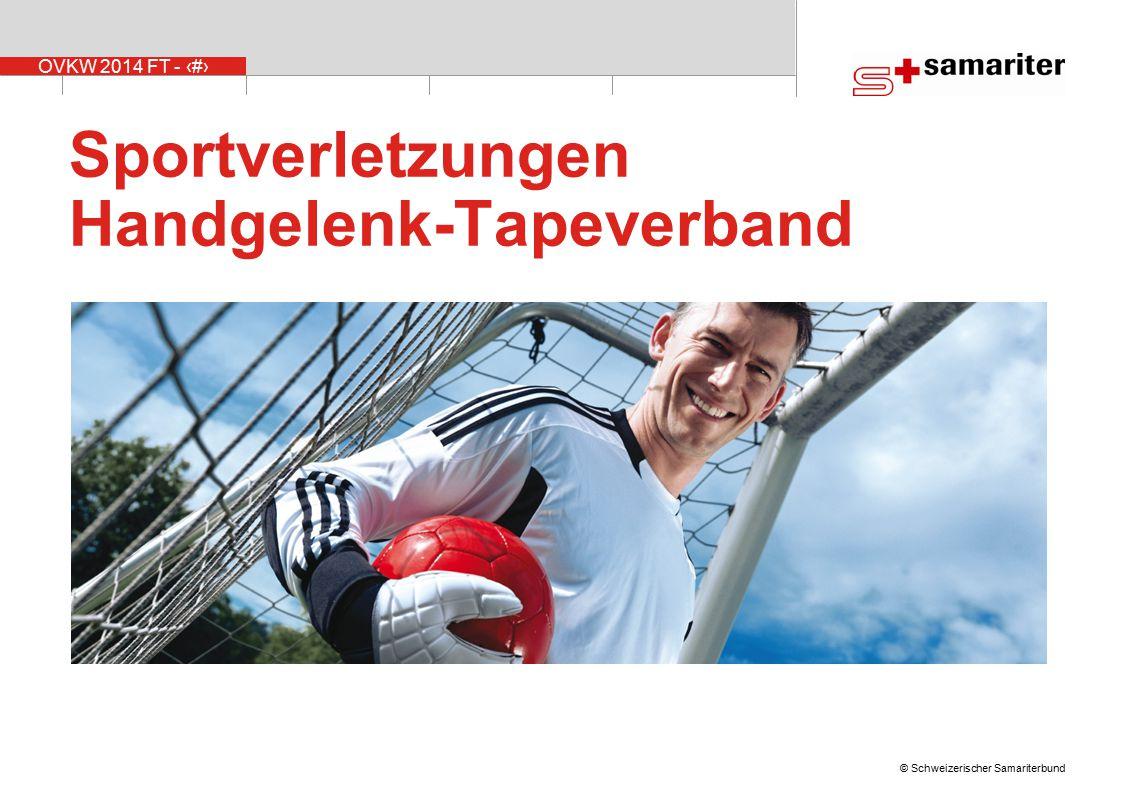 OVKW 2014 FT - 1 © Schweizerischer Samariterbund Sportverletzungen Handgelenk-Tapeverband