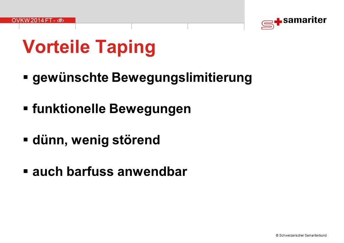 OVKW 2014 FT - 19 © Schweizerischer Samariterbund Vorteile Taping  gewünschte Bewegungslimitierung  funktionelle Bewegungen  dünn, wenig störend 