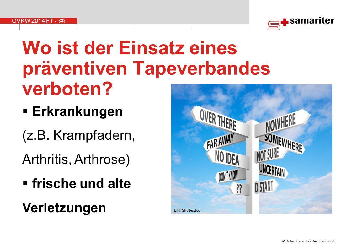 OVKW 2014 FT - 20 © Schweizerischer Samariterbund Wo ist der Einsatz eines präventiven Tapeverbandes verboten?  Erkrankungen (z.B. Krampfadern, Arthr