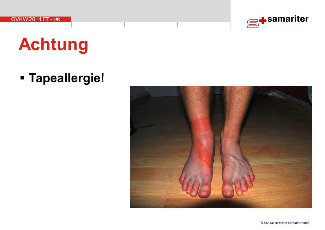 OVKW 2014 FT - 23 © Schweizerischer Samariterbund Achtung  Tapeallergie!