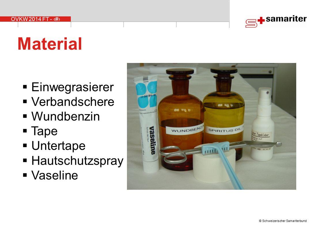OVKW 2014 FT - 24 © Schweizerischer Samariterbund Material  Einwegrasierer  Verbandschere  Wundbenzin  Tape  Untertape  Hautschutzspray  Vaseli