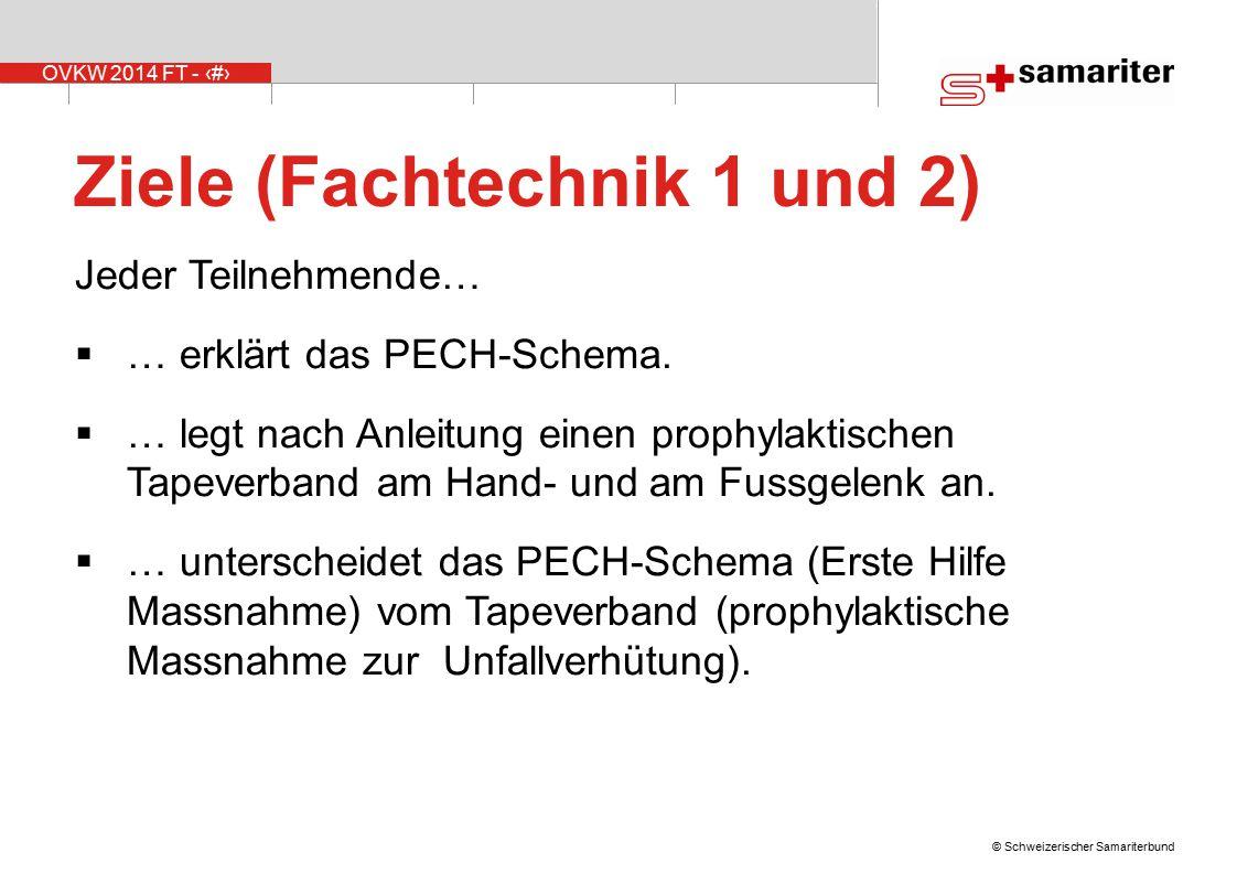 OVKW 2014 FT - 3 © Schweizerischer Samariterbund Ziele (Fachtechnik 1 und 2) Jeder Teilnehmende…  … erklärt das PECH-Schema.  … legt nach Anleitung