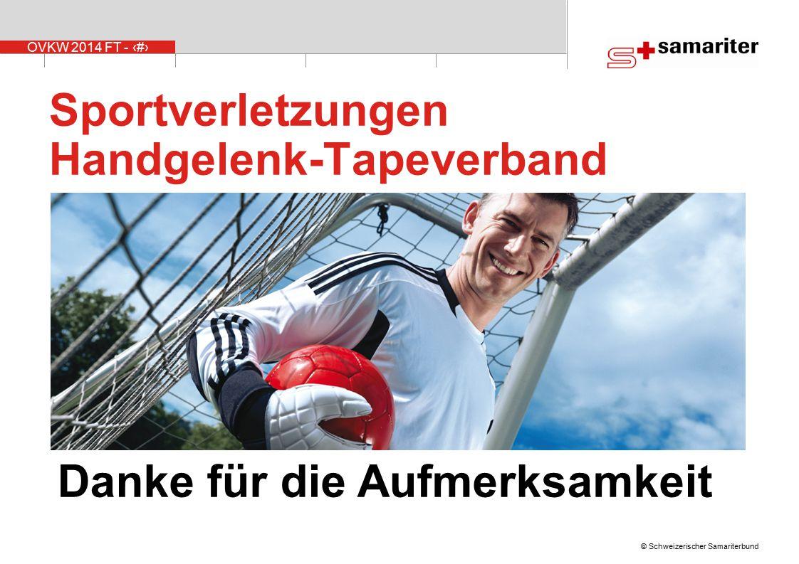 OVKW 2014 FT - 43 © Schweizerischer Samariterbund Sportverletzungen Handgelenk-Tapeverband Danke für die Aufmerksamkeit