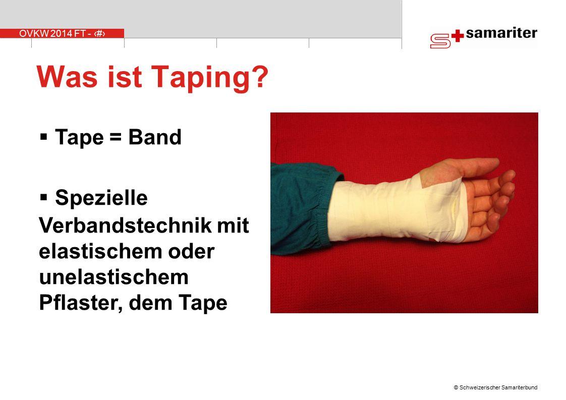 OVKW 2014 FT - 9 © Schweizerischer Samariterbund Was ist Taping?  Tape = Band  Spezielle Verbandstechnik mit elastischem oder unelastischem Pflaster