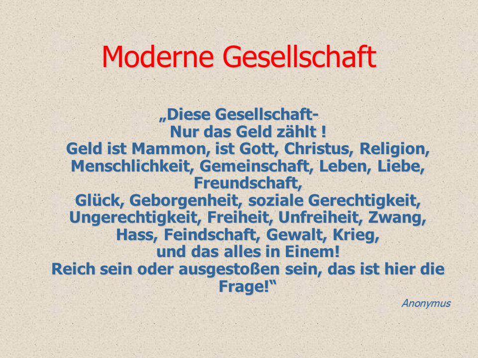 """Moderne Gesellschaft """"Diese Gesellschaft- Nur das Geld zählt ! Geld ist Mammon, ist Gott, Christus, Religion, Menschlichkeit, Gemeinschaft, Leben, Lie"""
