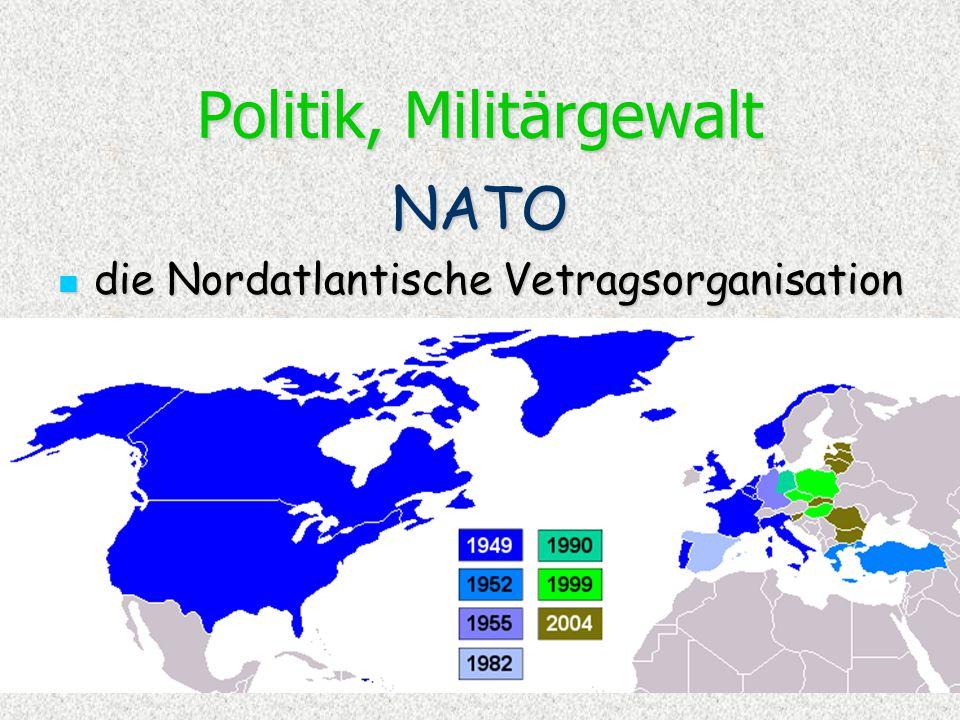 Politik, Militärgewalt NATO die Nordatlantische Vetragsorganisation die Nordatlantische Vetragsorganisation North Atlantic Treaty Organisation North A