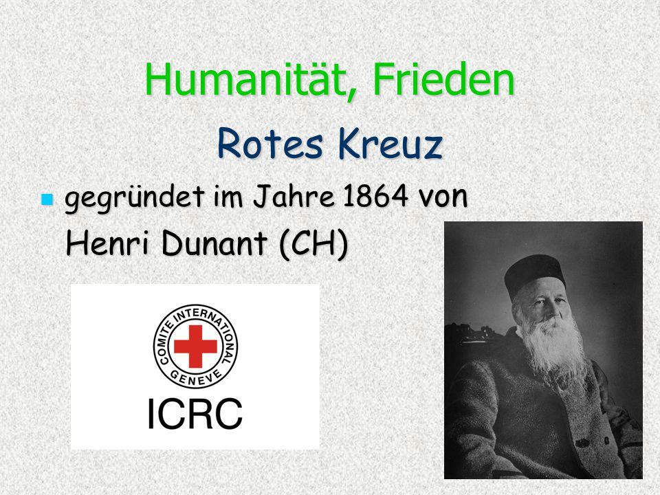 Humanität, Frieden Rotes Kreuz gegründet im Jahre 1864 von gegründet im Jahre 1864 von Henri Dunant (CH)