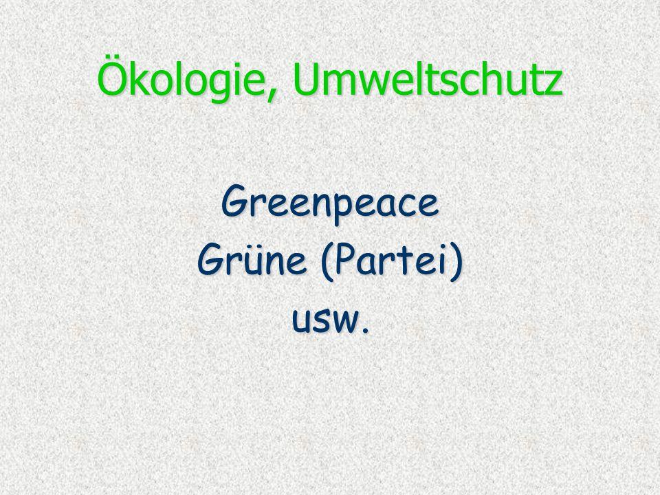 Ökologie, Umweltschutz Greenpeace Grüne (Partei) usw.