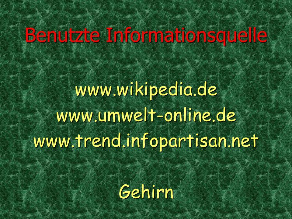 Benutzte Informationsquelle www.wikipedia.dewww.umwelt-online.dewww.trend.infopartisan.netGehirn