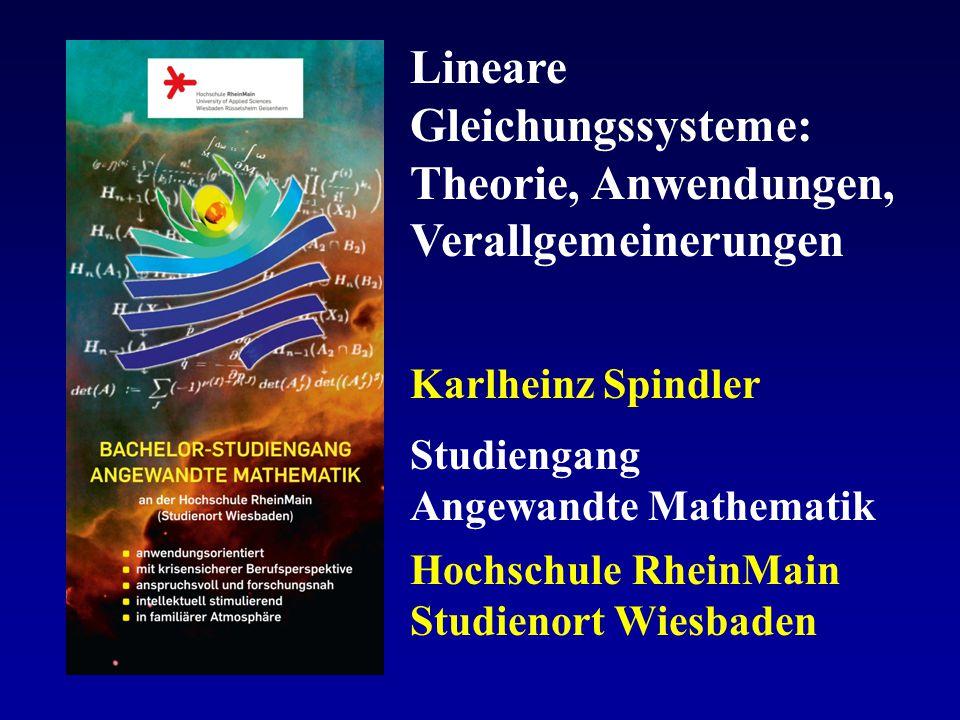 Lineare Gleichungssysteme: Theorie, Anwendungen, Verallgemeinerungen Karlheinz Spindler Studiengang Angewandte Mathematik Hochschule RheinMain Studien