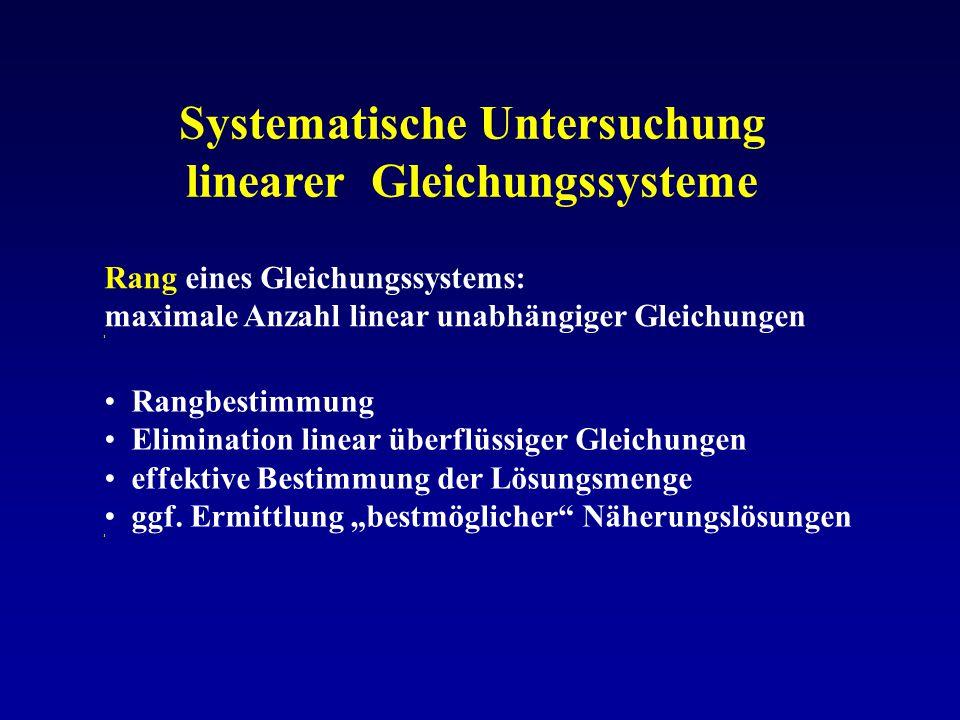 Systematische Untersuchung linearer Gleichungssysteme Rang eines Gleichungssystems: maximale Anzahl linear unabhängiger Gleichungen l Rangbestimmung E