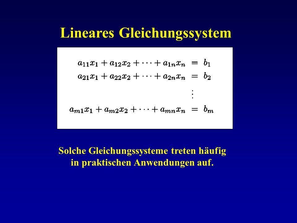 Lineares Gleichungssystem Solche Gleichungssysteme treten häufig in praktischen Anwendungen auf.