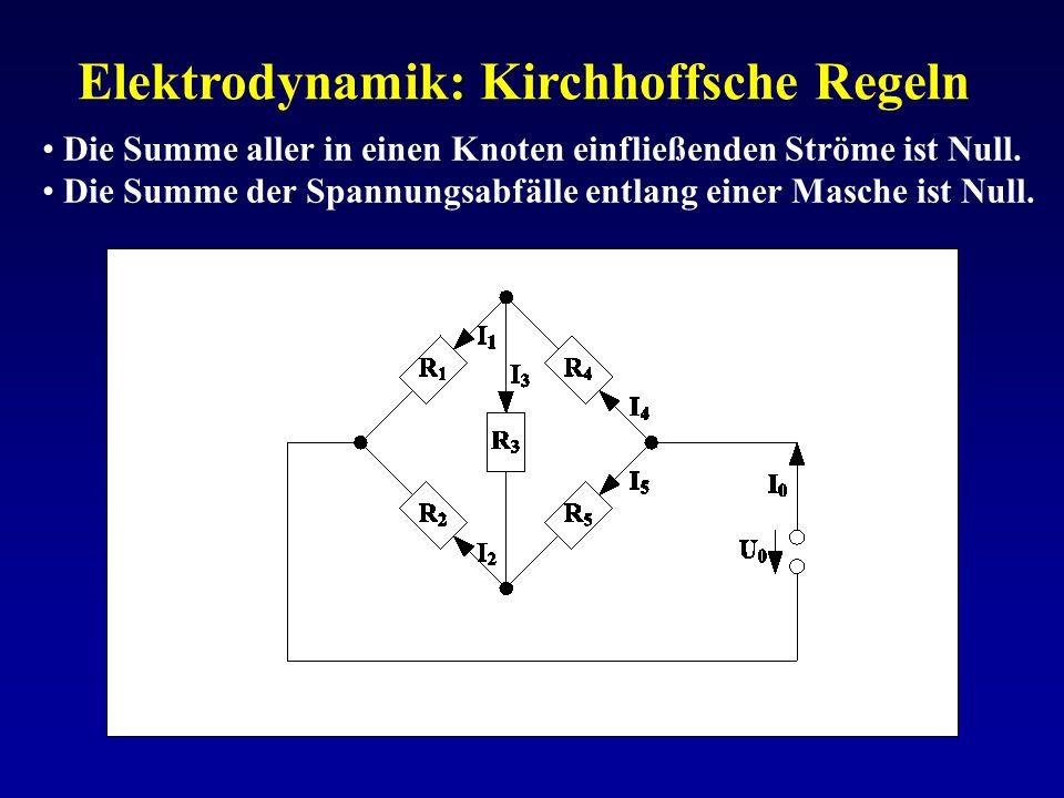Elektrodynamik: Kirchhoffsche Regeln Die Summe aller in einen Knoten einfließenden Ströme ist Null. Die Summe der Spannungsabfälle entlang einer Masch