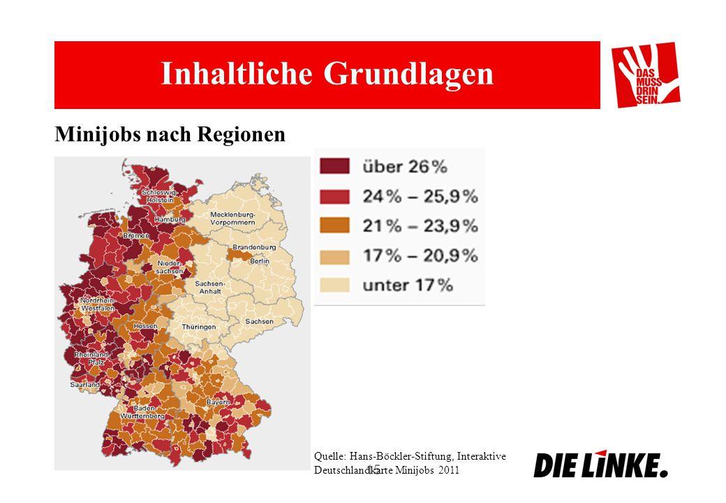 Inhaltliche Grundlagen 15 Minijobs nach Regionen Quelle: Hans-Böckler-Stiftung, Interaktive Deutschlandkarte Minijobs 2011
