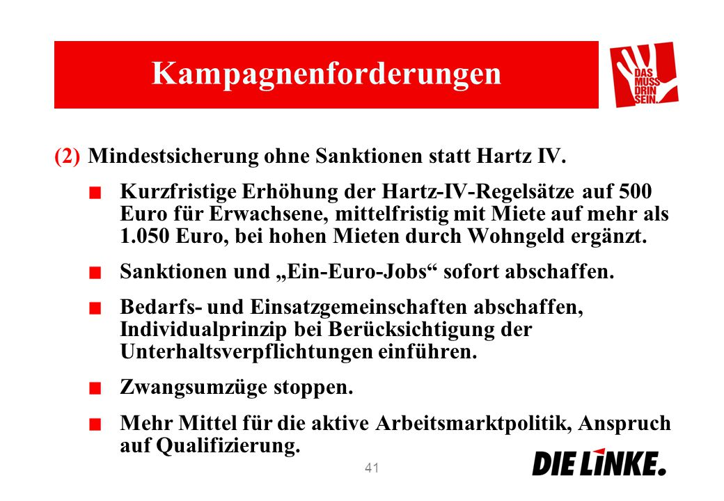 Kampagnenforderungen (2)Mindestsicherung ohne Sanktionen statt Hartz IV. Kurzfristige Erhöhung der Hartz-IV-Regelsätze auf 500 Euro für Erwachsene, mi