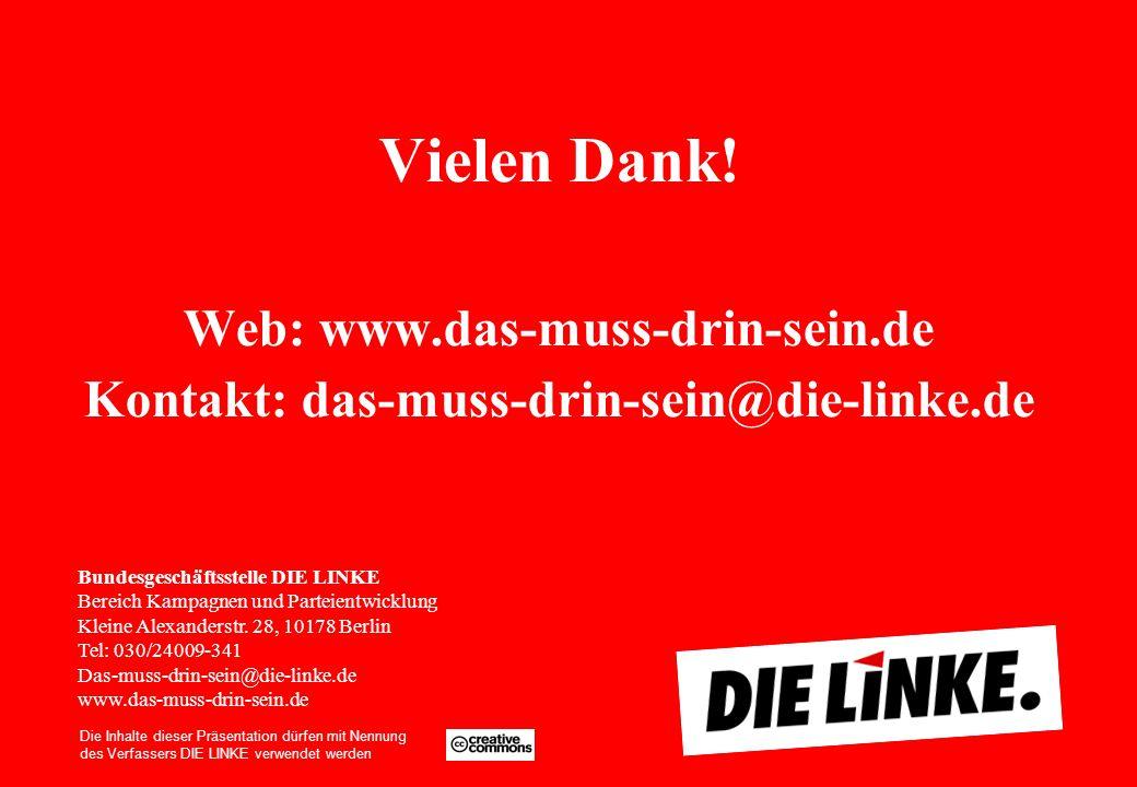 Vielen Dank! Web: www.das-muss-drin-sein.de Kontakt: das-muss-drin-sein@die-linke.de Bundesgeschäftsstelle DIE LINKE Bereich Kampagnen und Parteientwi