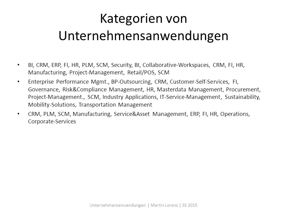 Kategorien von Unternehmensanwendungen BI, CRM, ERP, FI, HR, PLM, SCM, Security, BI, Collaborative-Workspaces, CRM, FI, HR, Manufacturing, Project-Man