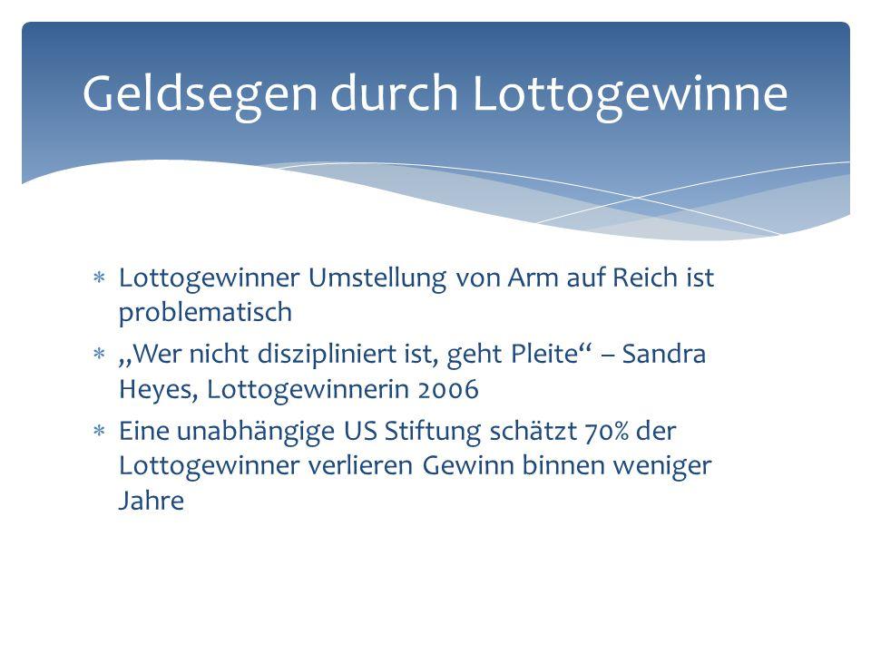 """ Lottogewinner Umstellung von Arm auf Reich ist problematisch  """"Wer nicht diszipliniert ist, geht Pleite"""" – Sandra Heyes, Lottogewinnerin 2006  Ein"""