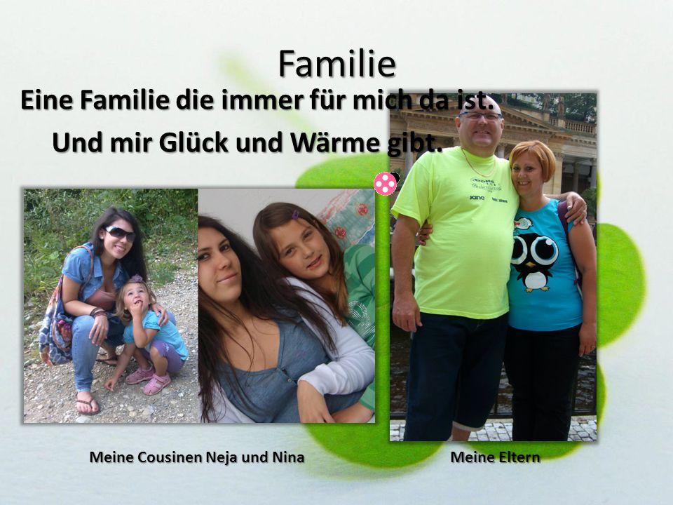 Familie Eine Familie die immer für mich da ist. Eine Familie die immer für mich da ist. Und mir Glück und Wärme gibt. Meine Eltern Meine Cousinen Neja