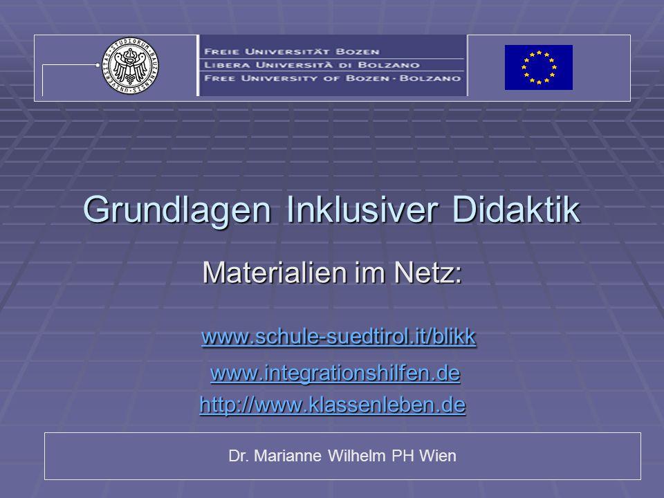 Dr. Marianne Wilhelm PH Wien Grundlagen Inklusiver Didaktik Materialien im Netz: www.schule-suedtirol.it/blikk www.schule-suedtirol.it/blikk www.schul