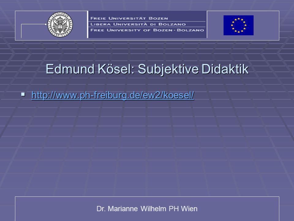 Dr. Marianne Wilhelm PH Wien Edmund Kösel: Subjektive Didaktik  http://www.ph-freiburg.de/ew2/koesel/ http://www.ph-freiburg.de/ew2/koesel/