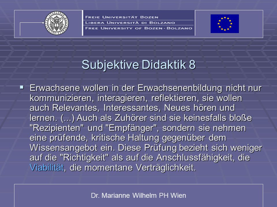 Dr. Marianne Wilhelm PH Wien Subjektive Didaktik 8  Erwachsene wollen in der Erwachsenenbildung nicht nur kommunizieren, interagieren, reflektieren,