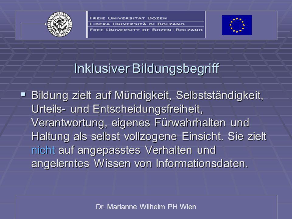 Dr. Marianne Wilhelm PH Wien Inklusiver Bildungsbegriff  Bildung zielt auf Mündigkeit, Selbstständigkeit, Urteils- und Entscheidungsfreiheit, Verantw