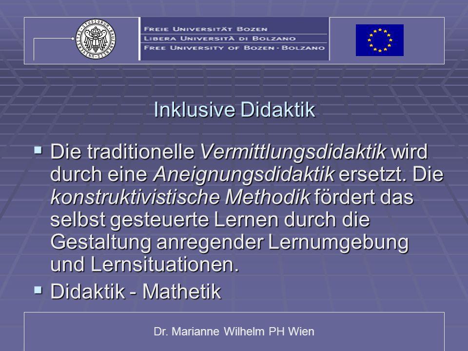 Dr. Marianne Wilhelm PH Wien Inklusive Didaktik  Die traditionelle Vermittlungsdidaktik wird durch eine Aneignungsdidaktik ersetzt. Die konstruktivis