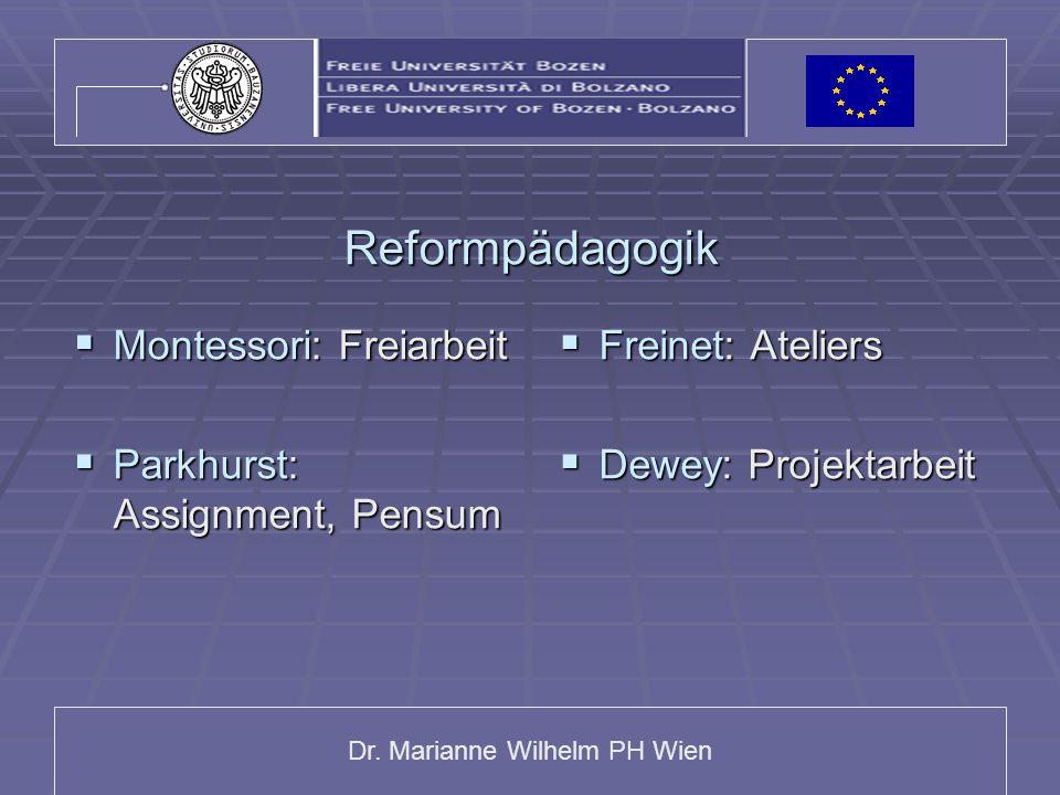 Dr. Marianne Wilhelm PH Wien Reformpädagogik  Montessori: Freiarbeit  Parkhurst: Assignment, Pensum  Freinet: Ateliers  Dewey: Projektarbeit