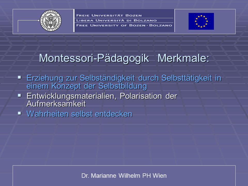 Dr. Marianne Wilhelm PH Wien Montessori-Pädagogik Merkmale:  Erziehung zur Selbständigkeit durch Selbsttätigkeit in einem Konzept der Selbstbildung 