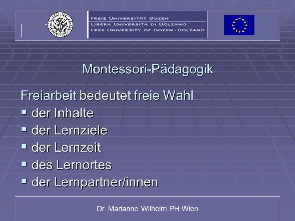 Dr. Marianne Wilhelm PH Wien Montessori-Pädagogik Freiarbeit bedeutet freie Wahl  der Inhalte  der Lernziele  der Lernzeit  des Lernortes  der Le