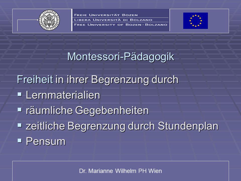 Dr. Marianne Wilhelm PH Wien Montessori-Pädagogik Freiheit in ihrer Begrenzung durch  Lernmaterialien  räumliche Gegebenheiten  zeitliche Begrenzun